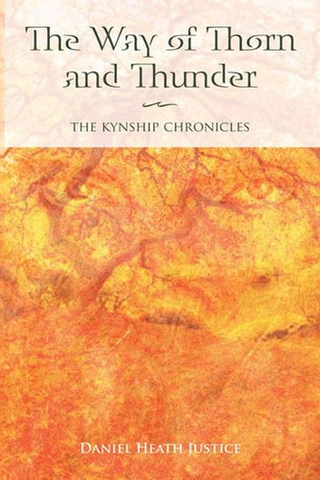 The Way of Thorn and Thunder: The Kynship Chronicles ebook by Daniel Heath Justice