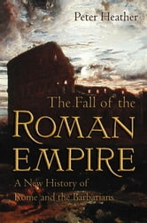 The Fall of the Roman Empire: A New History of Rome and the Barbarians ebook by Peter Heather