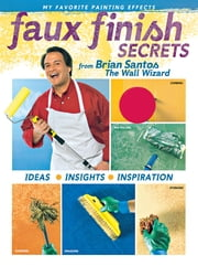 Faux Finish Secrets - From Brian Santos the Wall Wizard ebook by Brian Santos