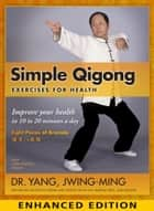 Simple Qigong: Exercises for Health - Enhanced Edition with video ebook by Dr. Yang Jwing-Ming