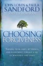 Choosing Forgiveness ebook by John Loren Sandford,Paula Sandford,Lee Bowman