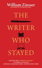 The Writer Who Stayed ebook by William Zinsser