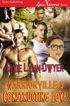 Warriorville 3: Constructing Love ebook by Dixie Lynn Dwyer