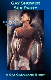 Gay Shower Sex Party - A Gay Gangbang Story ebook by Donovan Starr