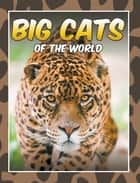 Big Cats Of The World - Children's Books and Bedtime Stories For Kids Ages 3-8 for Early Reading ebook by Marshall Koontz