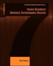 Seven Deadliest Wireless Technologies Attacks ebook by Brad Haines