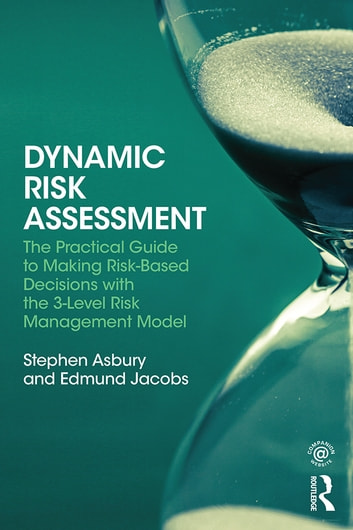 Dynamic risk assessment ebook by stephen asbury 9781317937555 dynamic risk assessment the practical guide to making risk based decisions with the 3 fandeluxe Choice Image