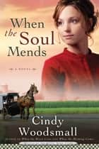 When the Soul Mends ebook by Cindy Woodsmall