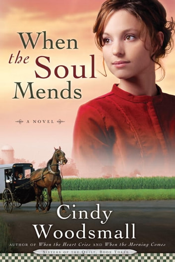When the Soul Mends - Book 3 in the Sisters of the Quilt Amish Series ebook by Cindy Woodsmall
