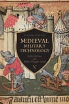 Medieval Military Technology, Second Edition ebook by Kelly Robert DeVries,Robert Douglas Smith