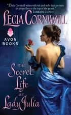 The Secret Life of Lady Julia ebook by Lecia Cornwall
