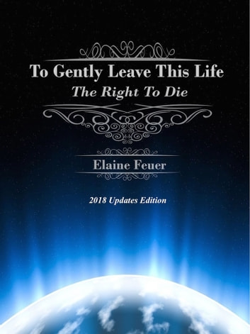 To Gently Leave This Life - The Right To Die ebook by Elaine Feuer