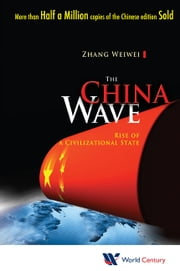 The China Wave - Rise of a Civilizational State ebook by Weiwei Zhang