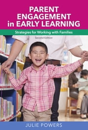 Parent Engagement in Early Learning - Strategies for Working with Families ebook by Julie Powers