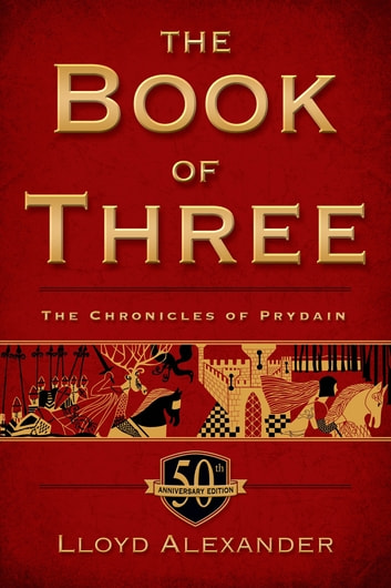 The Book of Three, 50th Anniversary Edition ebook by Lloyd Alexander
