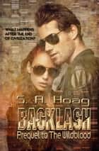 Backlash - prequel to The Wildblood ebook by S. A. Hoag