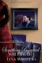 Something Borrowed, Something Blue ebook by Lena Matthews