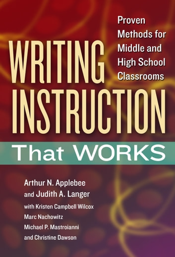 Writing Instruction That Works - Proven Methods for Middle and High School Classrooms ebook by Arthur N. Applebee,Judith A. Langer