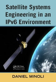 Satellite Systems Engineering in an IPv6 Environment ebook by Minoli, Daniel