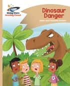 Reading Planet - Dinosaur Danger - Gold: Comet Street Kids eBook by Adam Guillain, Charlotte Guillain