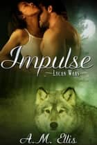 Impulse - Lycan Wars, #2 ebook by A. M. Ellis