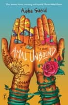 Amal Unbound - A Novel ebook by Aisha Saeed