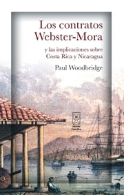 Los contratos Webster-Mora y las implicaciones sobre Costa Rica y Nicaragua ebook by Paul Woodbridge