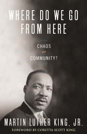 Where Do We Go from Here - Chaos or Community? 電子書 by Dr. Martin Luther King, Jr., Coretta Scott King,...