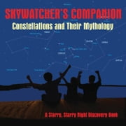 Skywatcher's Companion: Constellations and Their Mythology ebook by Stan Shadick