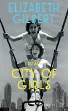 City of Girls - Roman ebook by Elizabeth Gilbert, Britt Somann-Jung