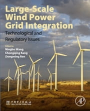 Large-Scale Wind Power Grid Integration - Technological and Regulatory Issues ebook by Ningbo Wang,Chongqing Kang,Dongming Ren
