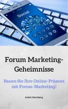 Forum Marketing-Geheimnisse - Bauen Sie Ihre Online-Präsenz mit Forum-Marketing! eBook by André Sternberg