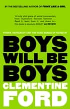 Boys Will Be Boys - Power, patriarchy and the toxic bonds of mateship ebook by Clementine Ford