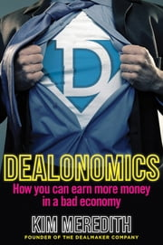Dealonomics - How you can earn more money in a bad economy ebook by Kim Meredith