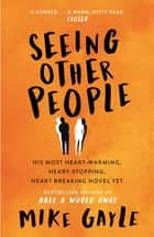 Seeing Other People - A heartwarming novel from the bestselling author of ALL THE LONELY PEOPLE ebook by Mike Gayle