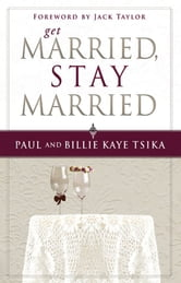 Get Married, Stay Married ebook by Paul Tsika,Billie Kaye Tsika