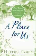 A Place for Us Part 3 ebook by Harriet Evans