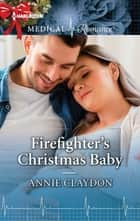 Firefighter's Christmas Baby ebook by Annie Claydon