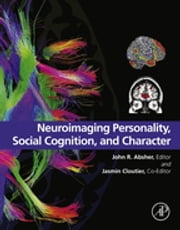 Neuroimaging Personality, Social Cognition, and Character ebook by John R Absher,Jasmin Cloutier