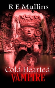 Cold Hearted Vampire ebook by R E Mullins