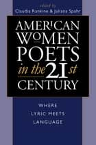American Women Poets in the 21st Century - Where Lyric Meets Language ebook by Claudia Rankine, Juliana Spahr