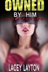 Owned By Him Collection - Adult Content ebook by Lacey Layton