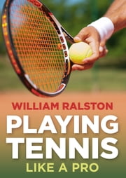 Playing Tennis Like a Pro ebook by William Ralston