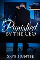 Punished by the CEO ebook by Skye Hunter