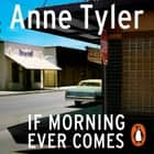 If Morning Ever Comes audiobook by Anne Tyler
