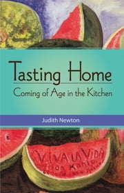 Tasting Home - Coming of Age in the Kitchen ebook by Judith Newton