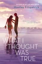 What I Thought Was True ebook by
