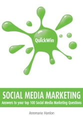Quick Win Social Media Marketing: Answers to your top 100 Social Media Marketing questions ebook by Annmarie Hanlon