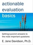 Actionable Evaluation Basics: Getting succinct answers to the most important questions [minibook] ebook by E. Jane Davidson