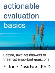 Actionable Evaluation Basics: Getting succinct answers to the most important questions [minibook] ebook by Kobo.Web.Store.Products.Fields.ContributorFieldViewModel